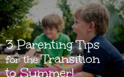 3 Parenting Tips for the Transition to Summer