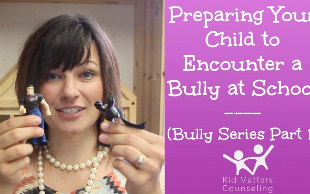 How to Prepare Your Child for Bullies [VIDEO] – Part 1