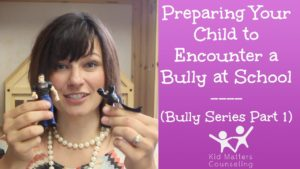 Preparing Your Child to Encounter A Bully - Part 1