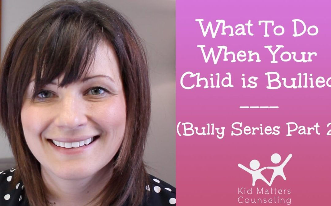 What to do When Your Child is Bullied - Part 2