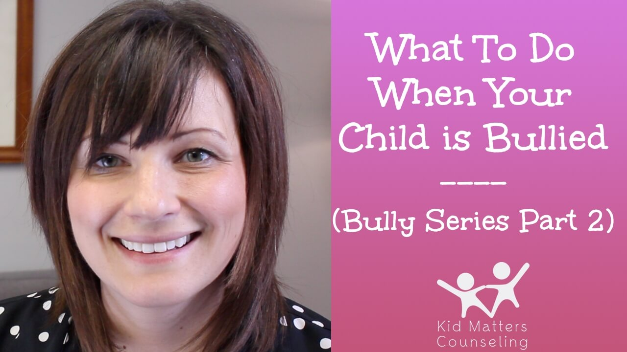What To Do When Your Child Is Bullied  Kid Matters Counseling-8200