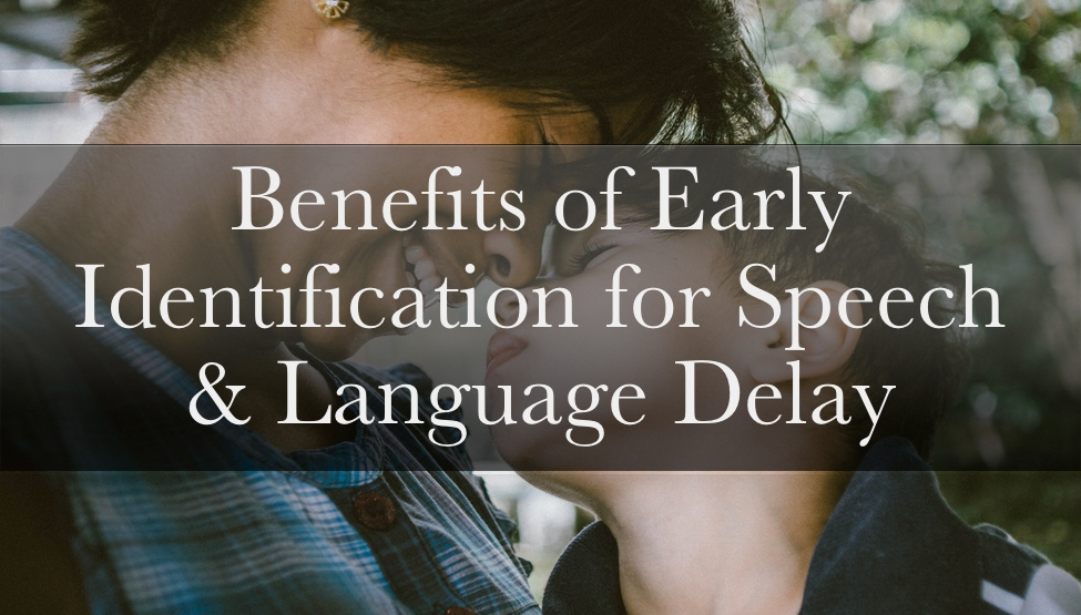 Benefits of Early Identification for Speech and Language Delay in Children