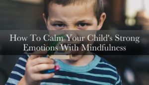 How To Calm Your Child's Strong Emotions | Kid Matters Counseling