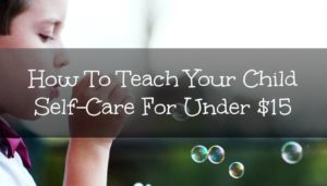 How to Teach Your Child Self-Care