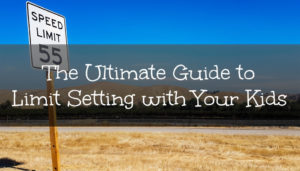 The Ultimate Guide to Limit Setting with Your Kids