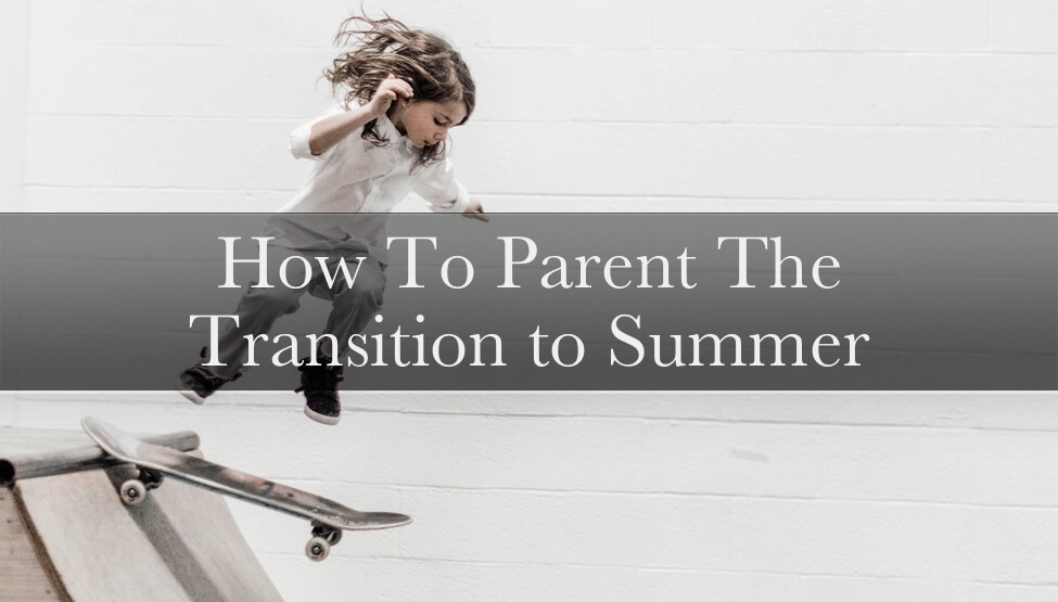 How to Transition to Summer Schedules