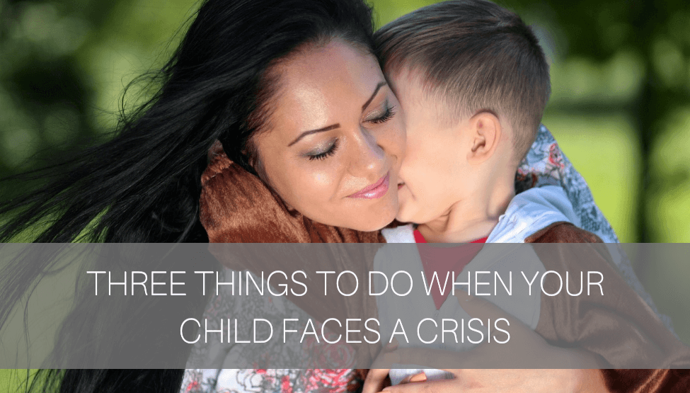 3 Things To Do When Your Child Faces A Crisis
