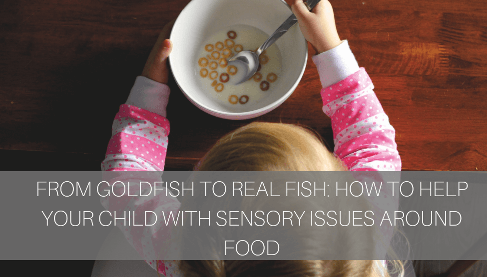 From Goldfish to Real Fish: How to Help Your Child with Sensory Issues Around Food