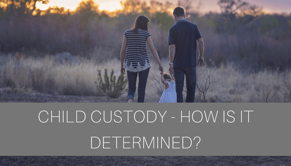 Child Custody – How Is It Determined?