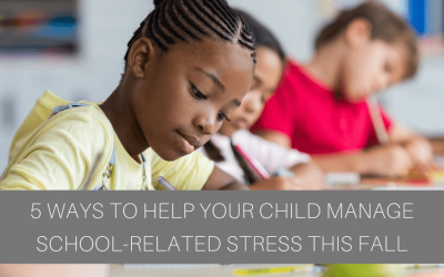 5 Ways to Help Your Child Manage School-Related Stress This Fall