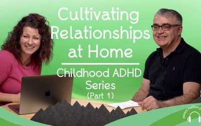 Cultivating Relationships at Home: Childhood ADHD Series – Part 1
