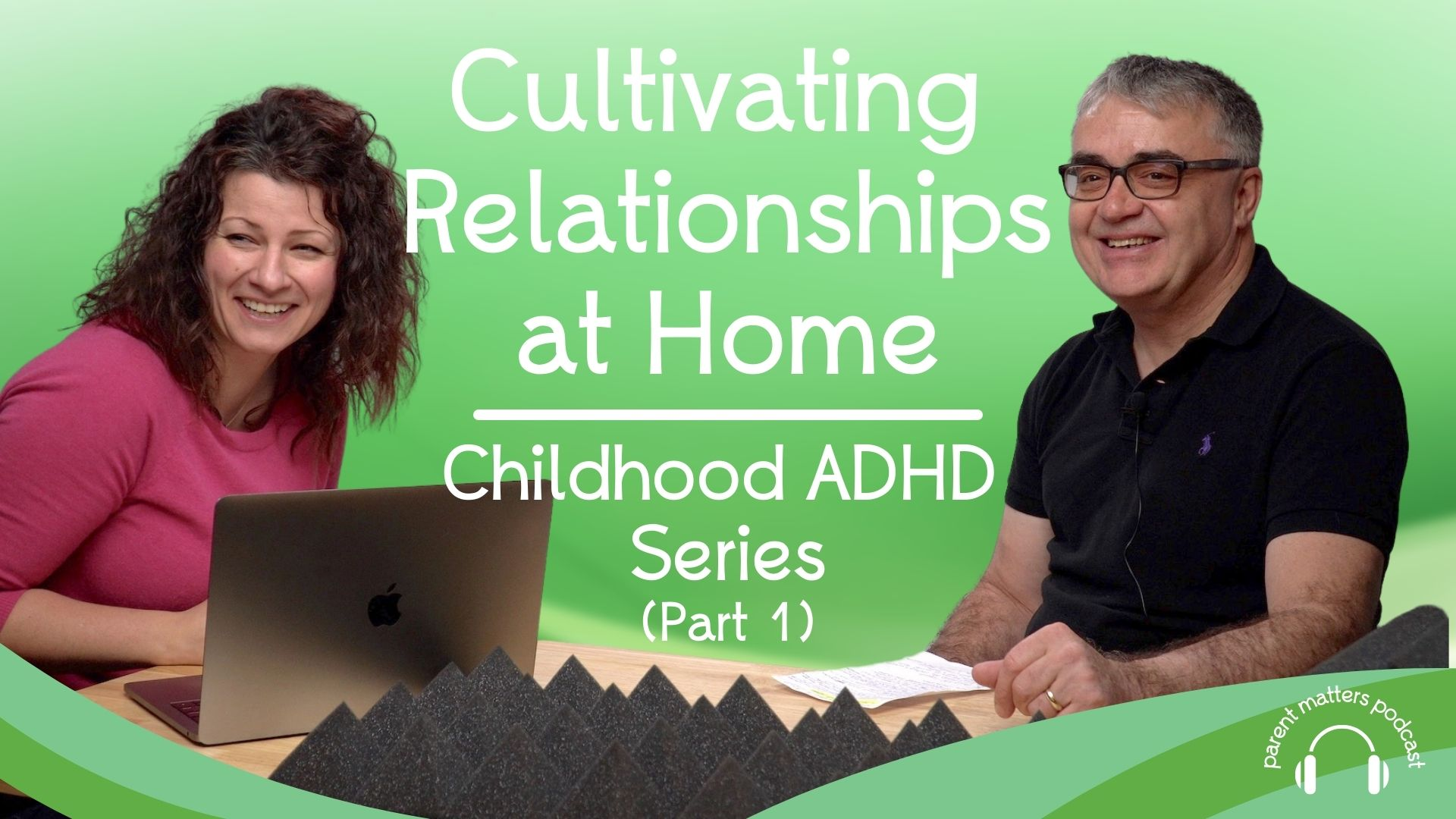 Cultivating Relationships at Home: Childhood ADHD Series - Part 1