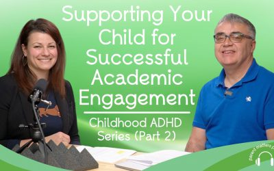 Supporting Your Child for Successful Academic Engagement: Childhood ADHD Series – Part 2