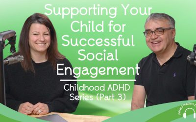 Supporting Your Child for Successful Social Engagement: Childhood ADHD Series – Part 3