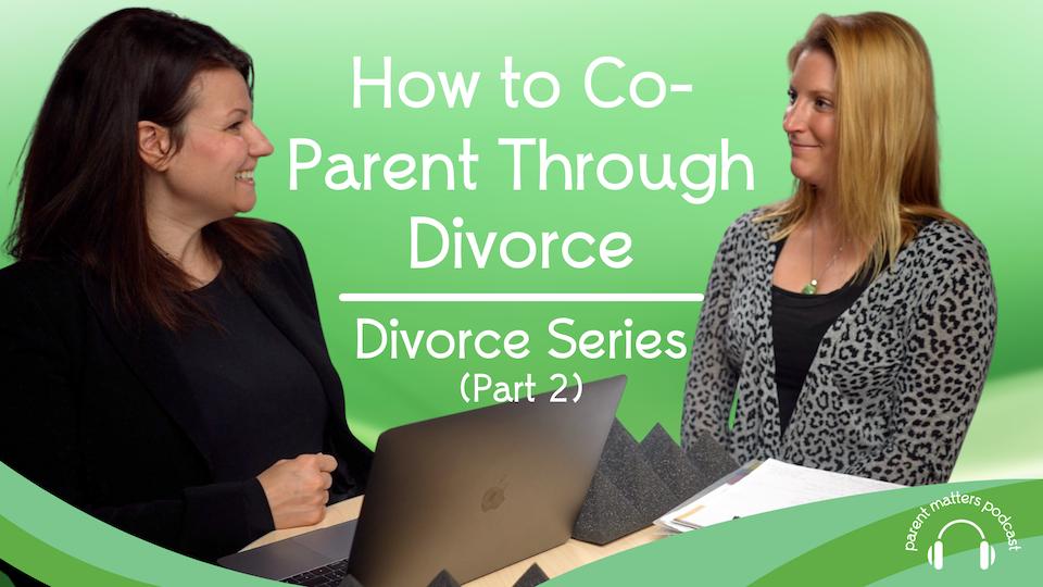 How to Co-Parent Through Divorce – Divorce Series: Part 2